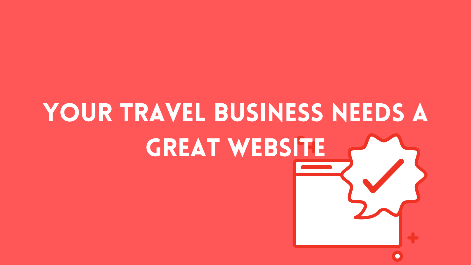 your business needs a great website