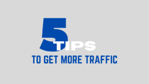5 tips to get more website traffic